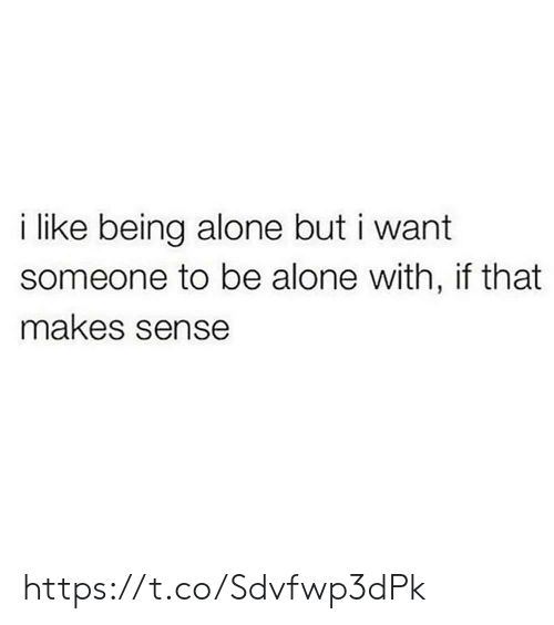 Being Alone, Memes, and 🤖: like being alone but i want  someone to be alone with, if that  makes sense https://t.co/Sdvfwp3dPk