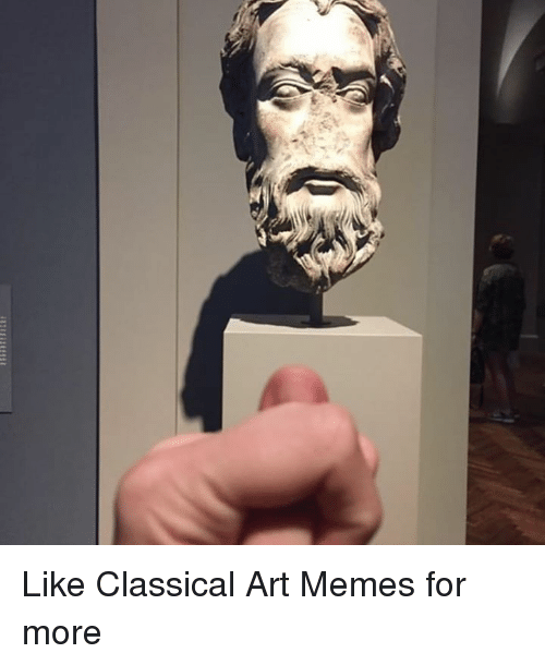 Memes, Classical Art, and Classical: Like Classical Art Memes for more