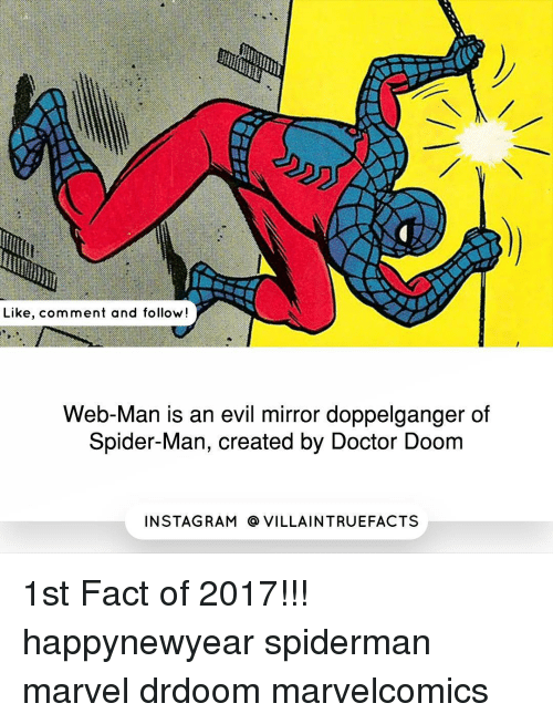 Doppelganger, Memes, and Spider: Like, comment and follow!  Web-Man is an evil mirror doppelganger of  Spider-Man, created by Doctor Doom  IN STAG RAM O VILLAINTRUEFACTS 1st Fact of 2017!!! happynewyear spiderman marvel drdoom marvelcomics