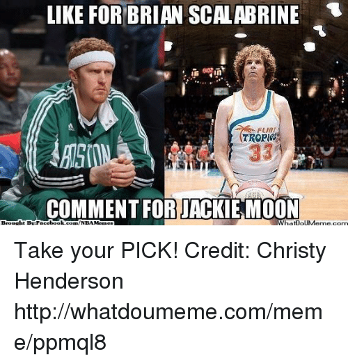 Meme, Nba, and Book: LIKE FOR BRIAN SCALABRINE  FLIRT  33  COMMENT FOR KEMOON  What0oUMerme com  book  com /NBAMemes Take your PICK!