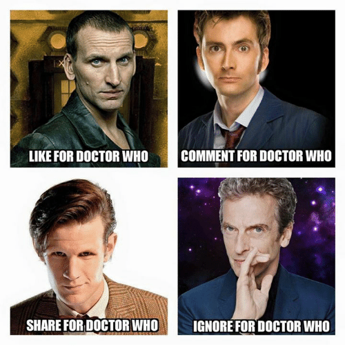 Doctor, Ignorant, and Memes: LIKE FOR DOCTOR WHO  COMMENT FOR DOCTOR WHO  SHARE FOR DOCTOR WHO IGNORE FOR DOCTOR WHO