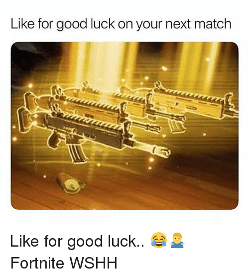 Memes, Wshh, and Good: Like for good luck on your next match Like for good luck.. 😂🤷‍♂️ Fortnite WSHH