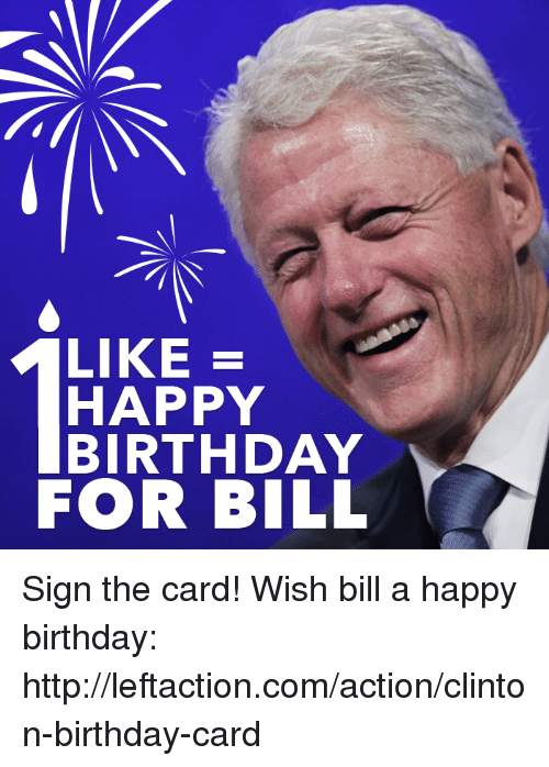 Like Happy Birthday For Bill Sign The Card Wish Bill A Happy