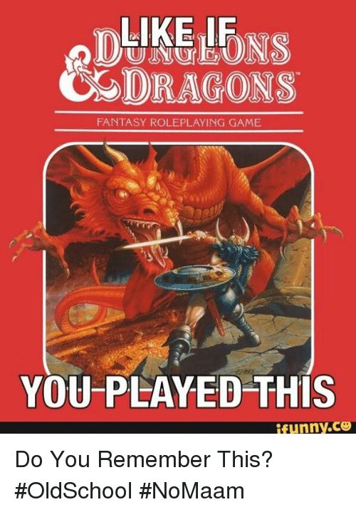 Memes, Game, and Dragons: LIKE IF  DRAGONS  FANTASY ROLEPLAYING GAME  YOU PLAYED THIS  ifunny.ce Do You Remember This? #OldSchool #NoMaam