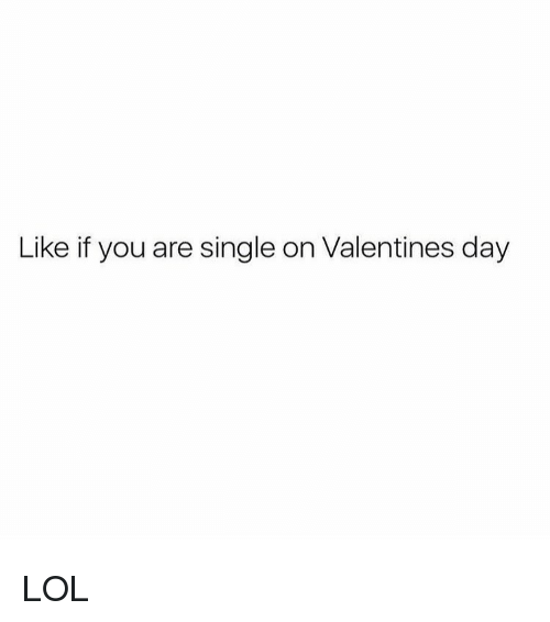 Girl and Single on Valentines Day: Like if you are single on Valentines day LOL