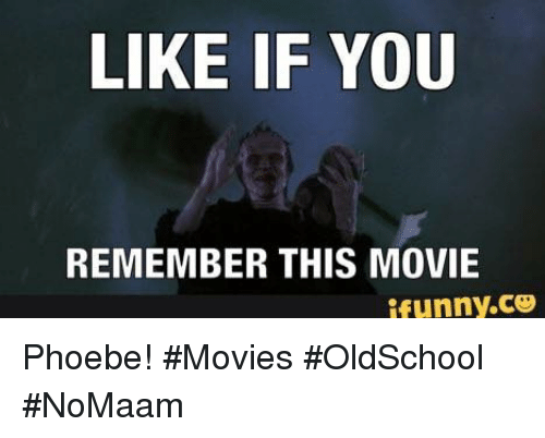 Memes, Movies, and Movie: LIKE IF YOU  REMEMBER THIS MOVIE  ifunny.ce Phoebe! #Movies #OldSchool #NoMaam