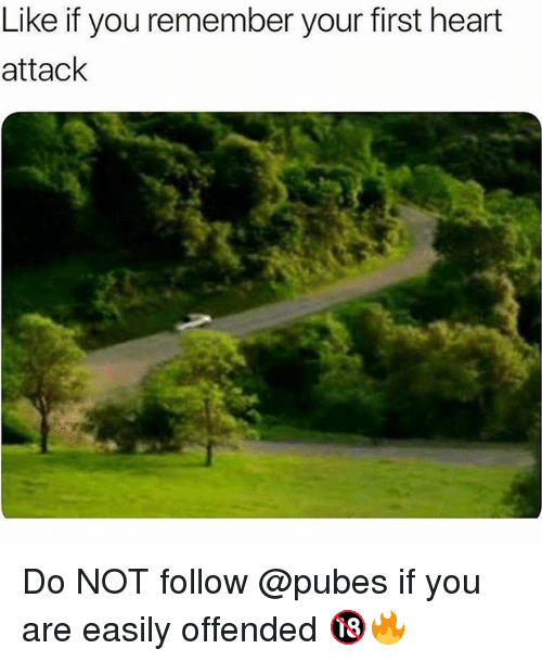 Memes, Heart, and 🤖: Like if you remember your first heart  attack Do NOT follow @pubes if you are easily offended 🔞🔥