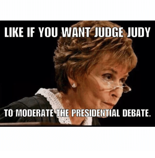 Dank, Judge Judy, and Moderation: LIKE IF YOU WANT JUDGE JUDY  TO MODERATE THE PRESIDENTIAL DEBATE.