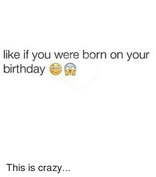 If you were born