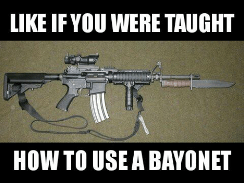 like if you were taught how to usea bayonet 21575123 ✅ 25 best memes about bayonet bayonet memes,Bayonet Meme