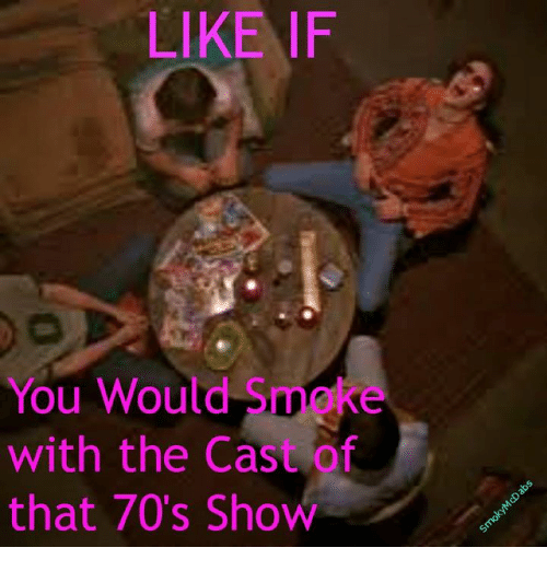Memes, That 70s Show, and 70s Show: LIKE IF  You Would Smake  with the Cast of  that 70's Show