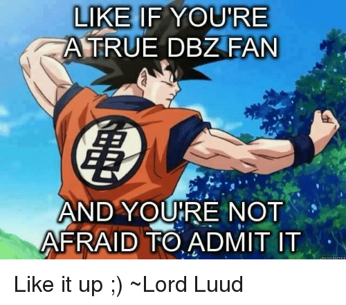 7780eb0ad8c8 LIKE IF YOURE TRUE DBZ FAN AND YOURE NOT AFRAID TO ADMIT IT Like It ...