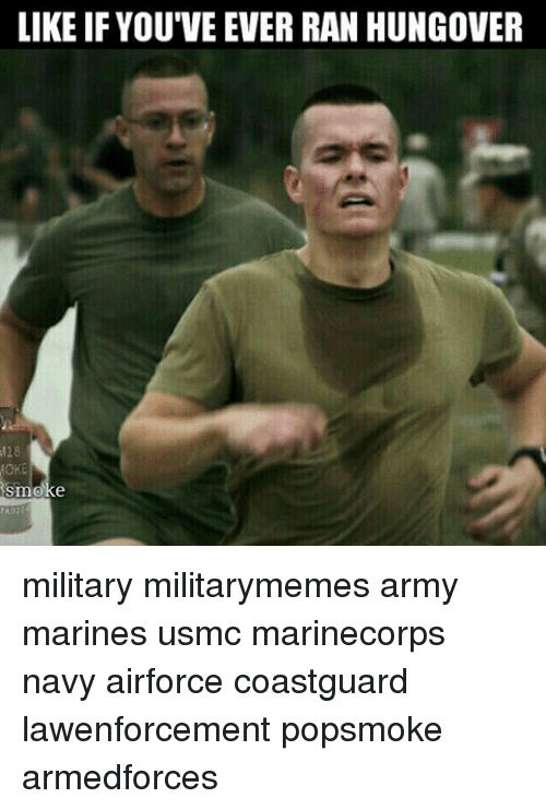 Memes, Army, and Marines: LIKE IF YOU'VE EVER RAN HUNGOVER  M18 military militarymemes army marines usmc marinecorps navy airforce coastguard lawenforcement popsmoke armedforces