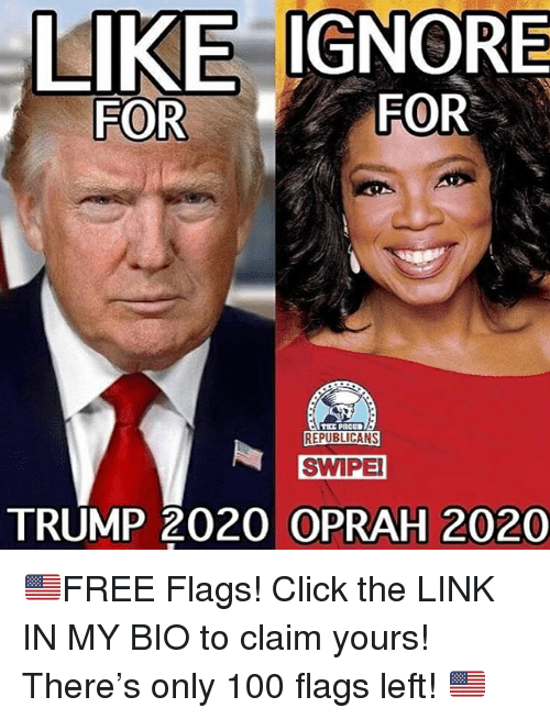 Anaconda, Click, and Memes: LIKE IGNORE  FOR  FOR  REPUBLICANS  SWIPE  TRUMP 2020 OPRAH 2020 🇺🇸FREE Flags! Click the LINK IN MY BIO to claim yours! There's only 100 flags left! 🇺🇸