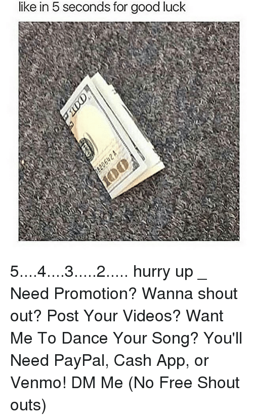 Memes, Paypal, and Venmo: like in 5 seconds for good luck 5....4....3.....2..... hurry up _ Need Promotion? Wanna shout out? Post Your Videos? Want Me To Dance Your Song? You'll Need PayPal, Cash App, or Venmo! DM Me (No Free Shout outs)