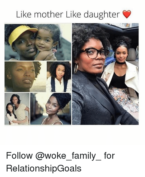 Family, Memes, and 🤖: Like mother Like daughter Follow @woke_family_ for RelationshipGoals