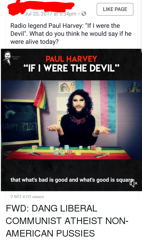 """Alive, Bad, and Radio: LIKE PAGE  Jul 20, 2017 at 5:34pm  Radio legend Paul Harvey: """"If I were the  Devil"""". What do you think he would say if he  were alive today?  PAUL HARVEY  """"IF I WERE THE DEVIL""""  MEDIA  that what's bad is good and what's good is squar  2901.61Q views"""