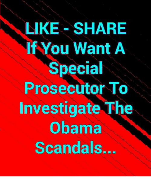 Memes, Obama, and 🤖: LIKE SHARE  If You Want A  Special  Prosecutor To  Investigate The  Obama  Scandals..