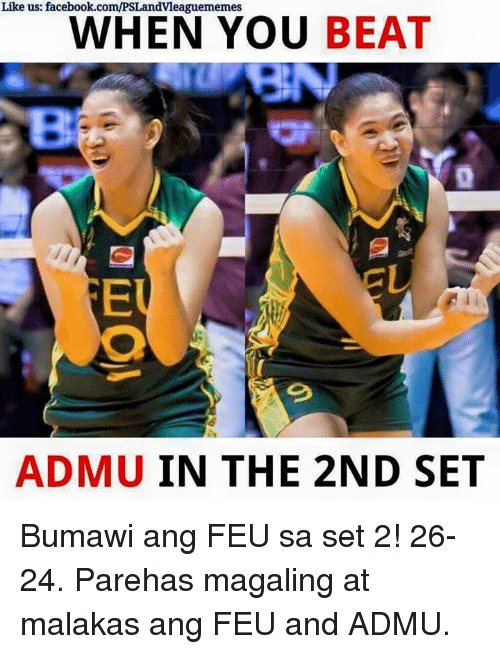 Volleyball, Filipino (Language), and Ange: Like us: facebook.co  m/PSLandvleaguermemes  WHEN YOU  BEAT  ADMU IN THE 2ND SET Bumawi ang FEU sa set 2! 26-24. Parehas magaling at malakas ang FEU and ADMU.