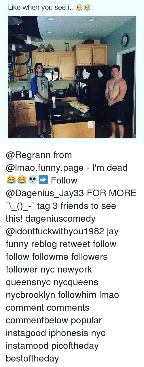 Friends, Funny, and Jay: Like when you see it. @Regrann from @lmao.funny.page - I'm dead 😂😂💀➡️ Follow @Dagenius_Jay33 FOR MORE ¯\_(ツ)_-¯ tag 3 friends to see this! dageniuscomedy @idontfuckwithyou1982 jay funny reblog retweet follow follow followme followers follower nyc newyork queensnyc nycqueens nycbrooklyn followhim lmao comment comments commentbelow popular instagood iphonesia nyc instamood picoftheday bestoftheday