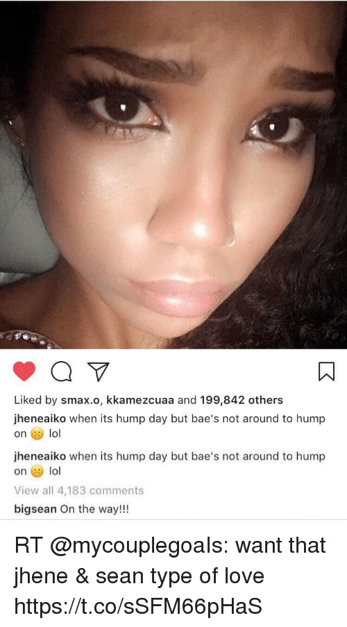 Hump Day, Lol, and Love: Liked by smax.o, kkamezcuaa and 199,842 others  jheneaiko when its hump day but bae's not around to hump  on lol   jheneaiko when its hump day but bae's not around to hump  on lo  View all 4,183 comments  bigsean On the way!!! RT @mycouplegoaIs: want that jhene & sean type of love https://t.co/sSFM66pHaS