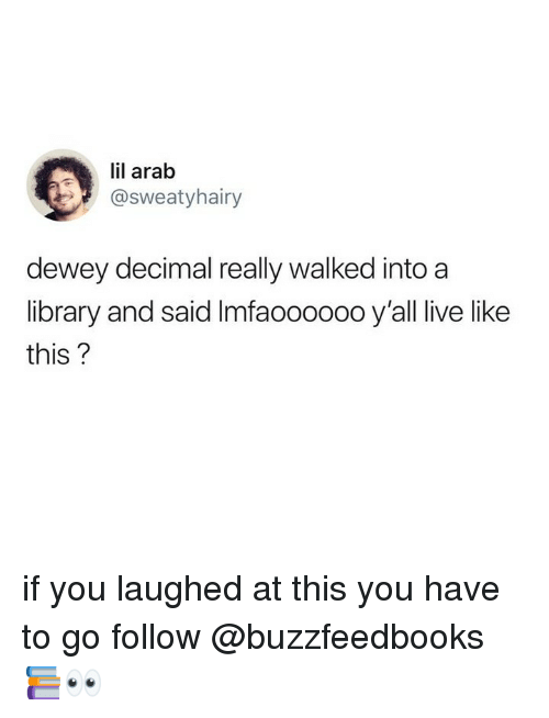Dewey, Library, and Live: lil arab  @sweatyhairy  dewey decimal really walked into a  library and said Imfaoooo0o y'all live like  this? if you laughed at this you have to go follow @buzzfeedbooks 📚👀