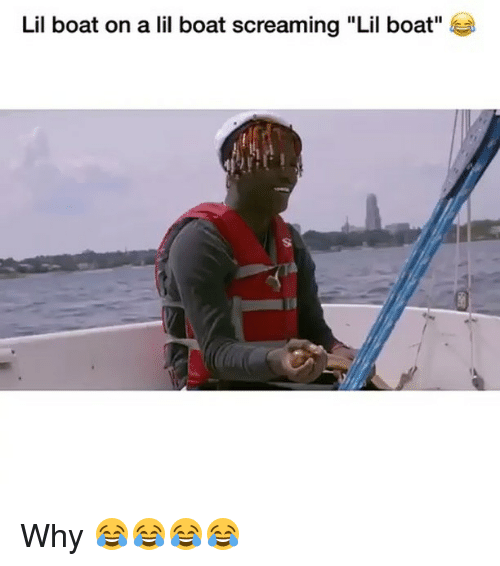 lil boat on a lil boat screaming lil boat why 26204037 ✅ 25 best memes about lil boat lil boat memes,Boat Meme