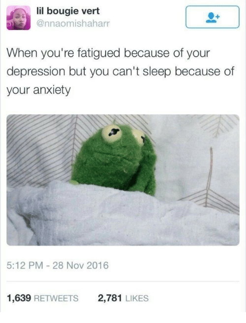 Anxiety, Depression, and Sleep: lil bougie vert  @nnaomishaharr  When you're fatigued because of your  depression but you can't sleep because of  your anxiety  5:12 PM-28 Nov 2016  1,639 RETWEETS  2,781 LIKES