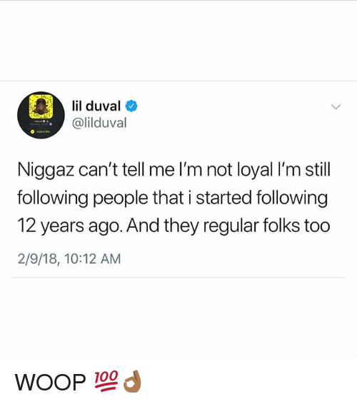 Lil Duval, Memes, and 🤖: lil duval  @lilduval  Niggaz can't tell me l'm not loyal I'm still  following people that i started following  12 years ago. And they regular folks too  2/9/18, 10:12 AM WOOP 💯👌🏾