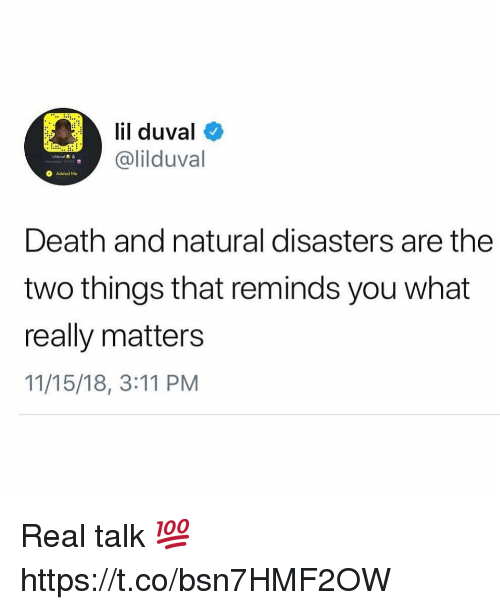 Lil Duval, Death, and You: lil duval  @lilduval  O Added Me  Death and natural disasters are the  two things that reminds you what  really matters  11/15/18, 3:11 PM Real talk 💯 https://t.co/bsn7HMF2OW