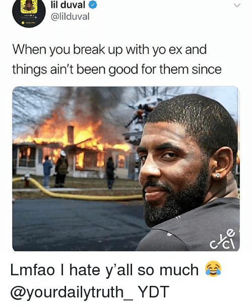 Lil Duval, Memes, and Yo: lil  duval  @lilduval  When you break up with yo ex and  things ain't been good for them since  C'cl Lmfao I hate y'all so much 😂 @yourdailytruth_ YDT