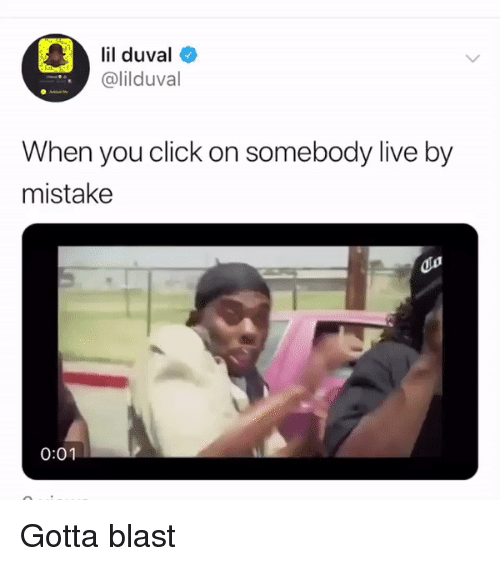Blackpeopletwitter, Click, and Funny: lil duval  @lilduval  When you click on somebody live by  mistake  0:01