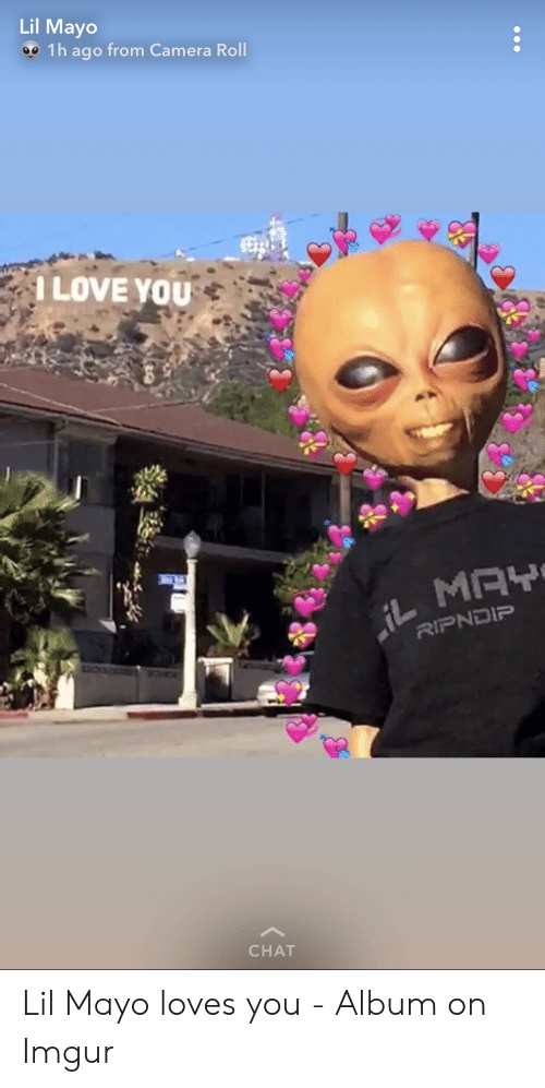 Lil Mayo 1h Ago From Camera Roll To You Your Heart My Love Affection From Lilmayo Chat Love Meme On Me Me