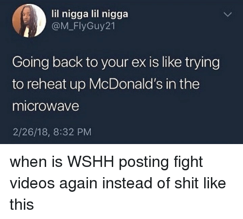 Blackpeopletwitter, Funny, and McDonalds: lil nigga lil nigga  @M_FlyGuy21  Going back to your ex is like trying  to reheat up McDonald's in the  microwave  2/26/18, 8:32 PM