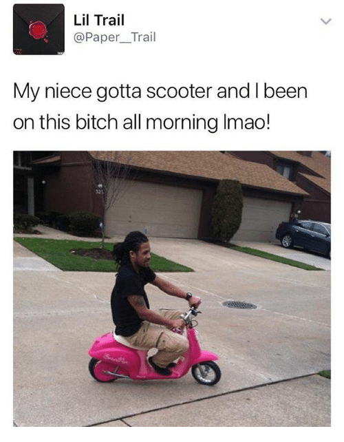 Bitch, Scooter, and Dank Memes: Lil Trail  @Paper_Trail  My niece gotta scooter and I been  on this bitch all morning Imao!