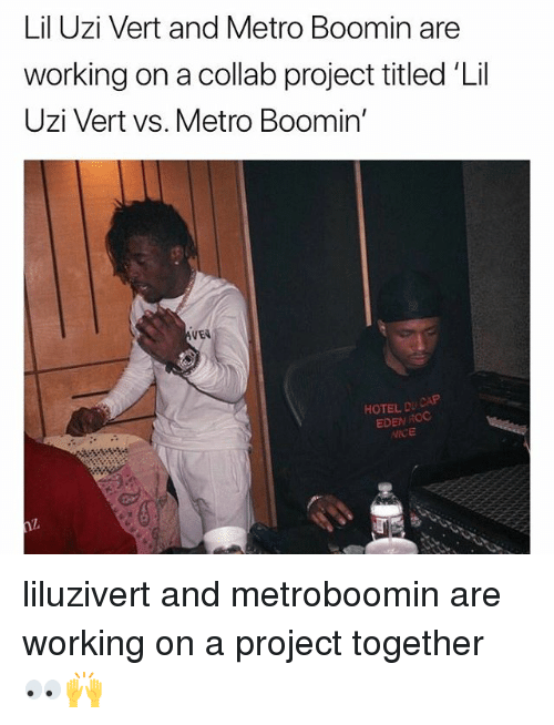 Memes, Metro Boomin, and Hotel: Lil Uzi Vert and Metro Boomin are  working on a collab project titled 'Lil  Uzi Vert vs. Metro Boomin'  VEN  HOTEL D  EDEN RCO  NICE liluzivert and metroboomin are working on a project together 👀🙌