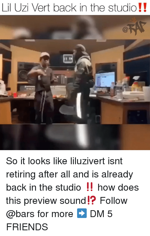 Friends, Memes, and Back: Lil Uzi Vert back in the studio!! So it looks like liluzivert isnt retiring after all and is already back in the studio ‼️ how does this preview sound⁉️ Follow @bars for more ➡️ DM 5 FRIENDS