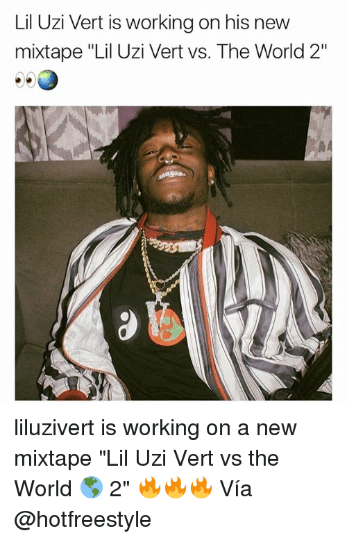 "Memes, World, and Mixtape: Lil Uzi Vert is working on his new  mixtape ""Lil Uzi Vert vs. The World 2""  尚4 liluzivert is working on a new mixtape ""Lil Uzi Vert vs the World 🌎 2"" 🔥🔥🔥 Vía @hotfreestyle"