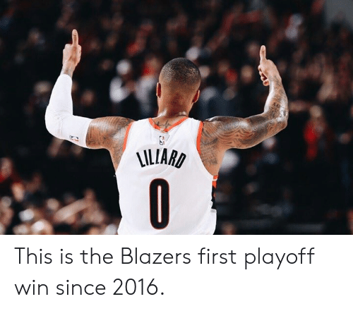 Blazers, First, and Win: LILIARD This is the Blazers first playoff win since 2016.