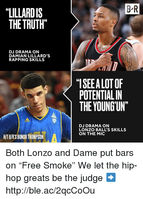 "Http, Hip Hop, and Truth: LILLARDIS  THE TRUTH""  DJ DRAMA ON  DAMIAN LILLARD'S  RAPPING SKILLS  HITBIRSBONSU THOMPSON  BR  ""ISEEALOTOF  K POTENTIALIN  THE YOUNG UNT  DJ DRAMA ON  LONZO BALL'S SKILLS  ON THE MIC Both Lonzo and Dame put bars on ""Free Smoke""   We let the hip-hop greats be the judge ➡️ http://ble.ac/2qcCoOu"