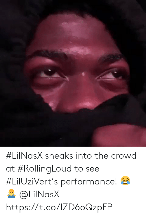 Crowd,  See, and Performance: #LilNasX sneaks into the crowd at #RollingLoud to see #LilUziVert's performance! 😂🤷‍♂️ @LilNasX https://t.co/IZD6oQzpFP