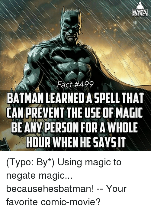 LIMATE HERO FACTS Fact #499 BATMAN LEARNED a SPELL THAT CAN