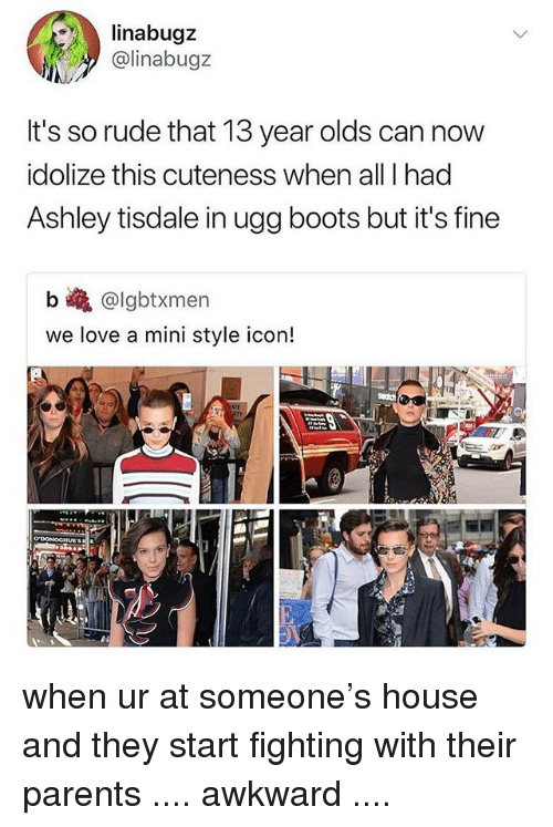 Love, Memes, and Parents: linabugz  @linabugz  It's so rude that 13 year olds can now  idolize this cuteness when all I had  Ashley tisdale in ugg boots but it's fine  b巉@lgbtxmen  we love a mini style icon! when ur at someone's house and they start fighting with their parents .... awkward ....