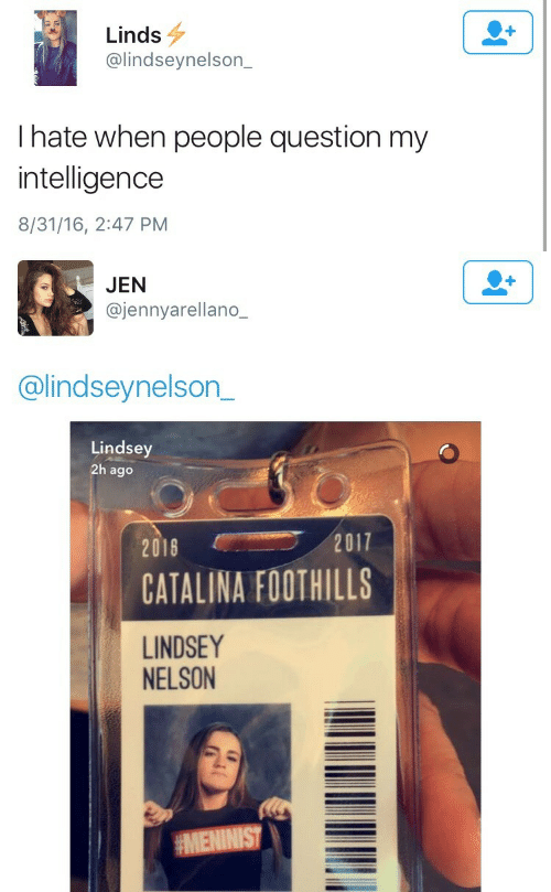 Intelligence, Nelson, and Catalina: Linds  @lindseynelson_  I hate when people question my  intelligence  8/31/16, 2:47 PM   JEN  @jennyarellano_  @lindseynelson_  Lindsey  2h ago  20182017  CATALINA FOOTHILLS  LINDSEY  NELSON  MENINIST