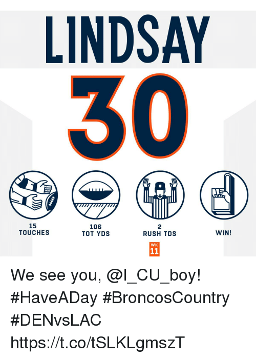 Memes, Rush, and Boy: LINDSAY  15  TOUCHES  106  TOT YDS  2  RUSH TDS  WIN!  WK We see you, @I_CU_boy! #HaveADay #BroncosCountry  #DENvsLAC https://t.co/tSLKLgmszT