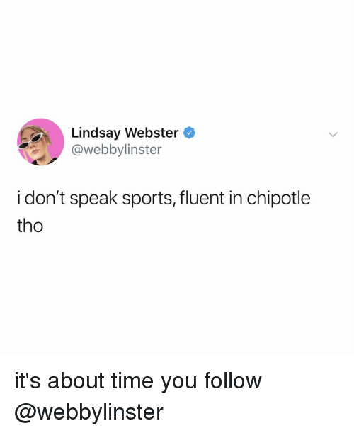 Chipotle, Sports, and Time: Lindsay Webster  @webbylinster  i don't speak sports, fluent in chipotle  tho it's about time you follow @webbylinster