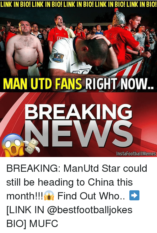 Memes, News, and China: LINK IN BIO! LINK IN BIO! LINK IN BIO! LINK IN BIO! LINK IN BIO!  MAN UTD FANS RIGHT NOW  BREAKING  NEWS BREAKING: ManUtd Star could still be heading to China this month!!!😱 Find Out Who.. ➡️ [LINK IN @bestfootballjokes BIO] MUFC