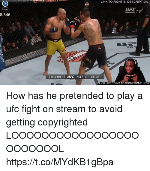 Blackpeopletwitter, Click, and Love: LINK TO FIGHT IN DESCRIPTION  AC  UFCTV  AJ Lester  8,346  UA  GHOLLOWAYI UFC 2:42I ALDO  CLICK LIVECOINS TO SHOW SOME LOVE How has he pretended to play a ufc fight on stream to avoid getting copyrighted LOOOOOOOOOOOOOOOOOOOOOOOOL https://t.co/MYdKB1gBpa