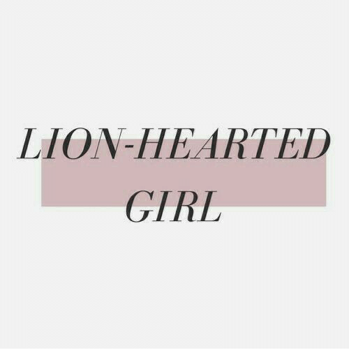 Girl and Lion: LION-HEARTED  GIRL
