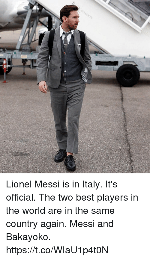 Soccer, Lionel Messi, and Best: Lionel Messi is in Italy. It's official. The two best players in the world are in the same country again.  Messi and Bakayoko. https://t.co/WIaU1p4t0N
